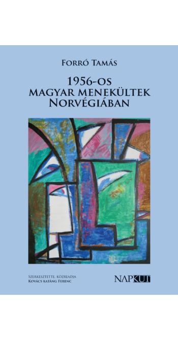 Forró Tamás: 1956-os magyar menekültek Norvégiában