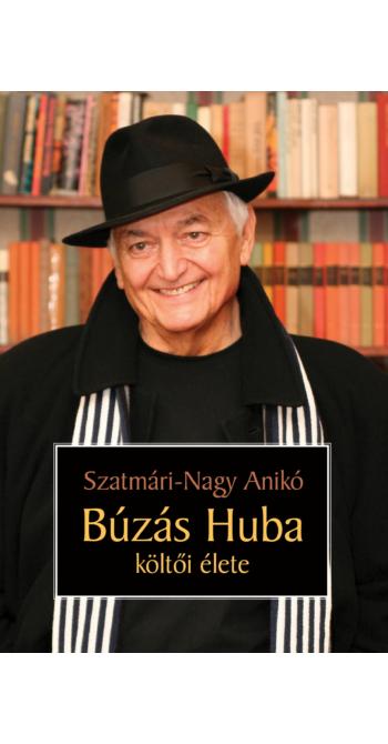 Szatmári-Nagy Anikó: Búzás Huba költői élete