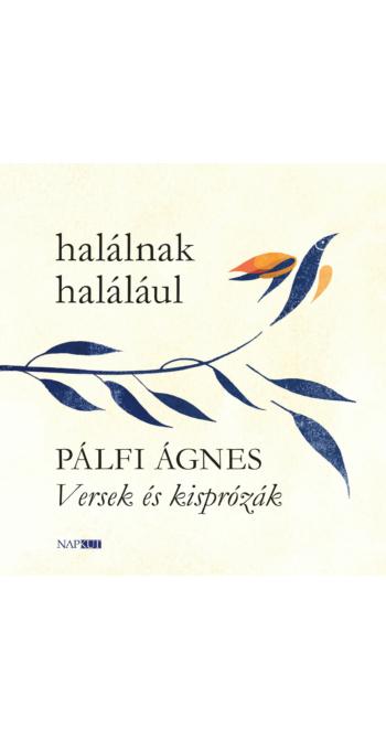 Pálfi Ágnes: Halálnak halálául
