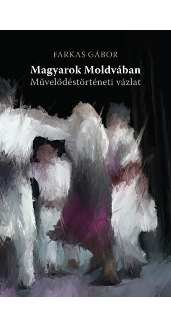 Farkas Gábor: Magyarok Moldvában