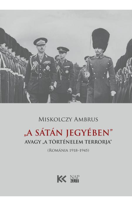 """Miskolczy Ambrus: """"A Sátán jegyében"""", avagy """"a történelem terrorja"""""""