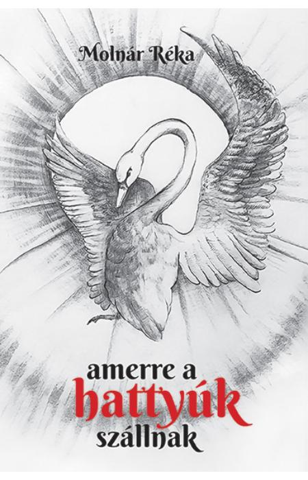 Molnár Réka: Amerre a hattyúk szállnak