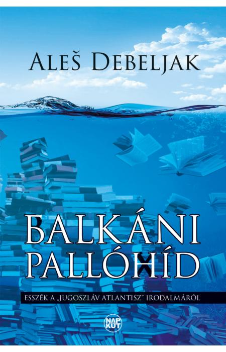 Aleš Debeljak: Balkáni pallóhíd