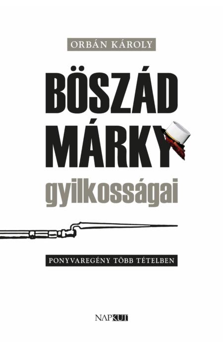 Orbán Károly: Böszád Márky gyilkosságai