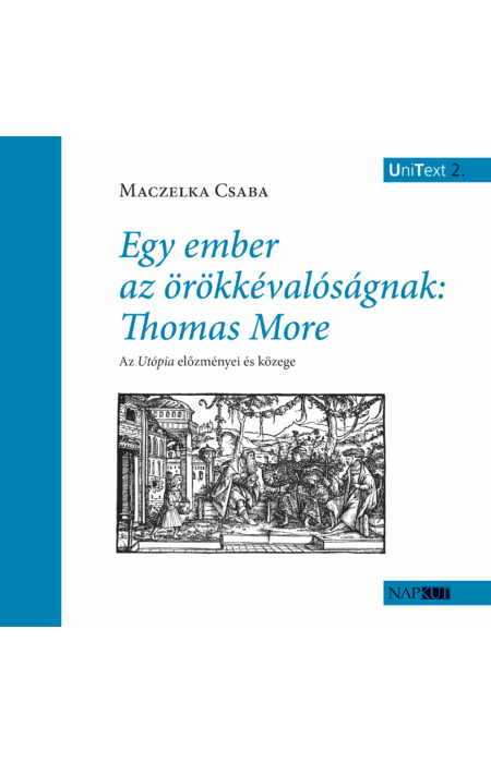 Maczelka Csaba: Egy ember az örökkévalóságnak: Thomas More