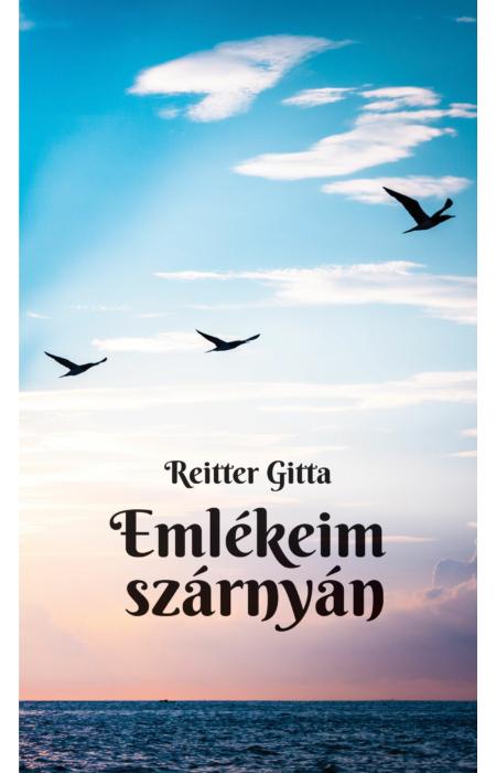 Reitter Gitta: Emlékeim szárnyán