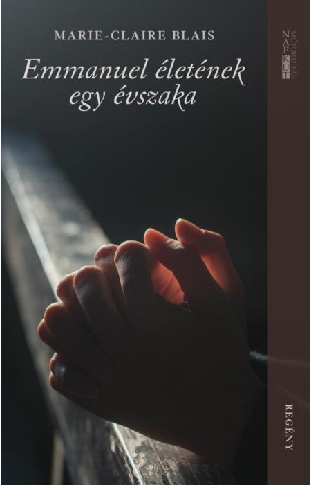 Marie-Claire Blais: Emmanuel életének egy évszaka