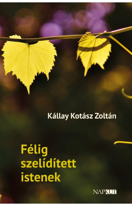 Kállay Kotász Zoltán: Félig szelídített istenek