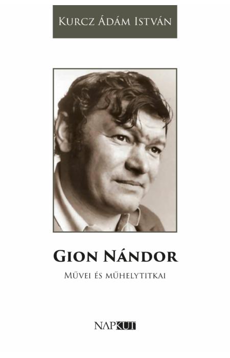 Kurcz Ádám István: Gion Nándor művei és műhelytitkai