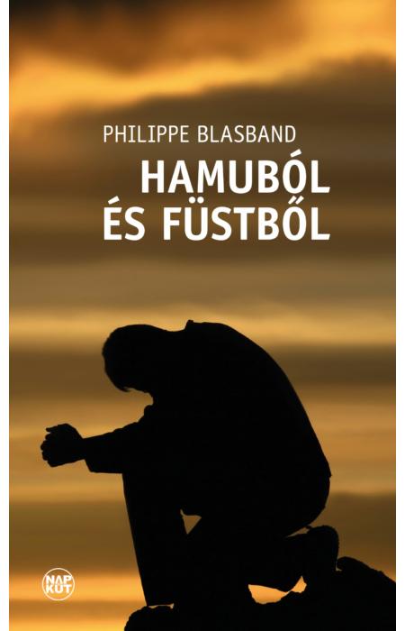 Philippe Blasband: Hamuból és füstből