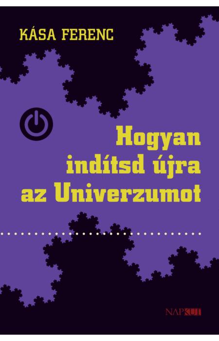 Kása Ferenc: Hogyan indítsd újra az Univerzumot
