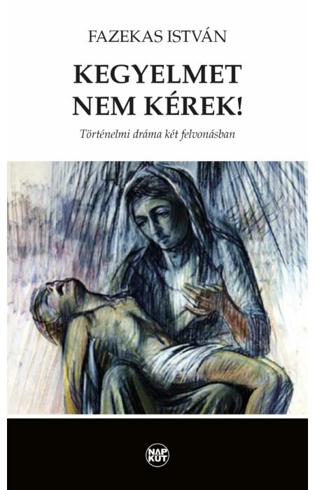 Fazekas István: Kegyelmet nem kérek!
