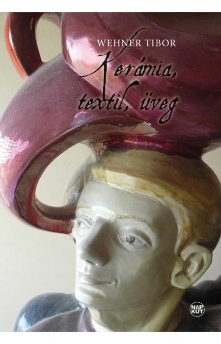 Wehner Tibor: Kerámia, textil, üveg