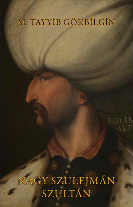 M. Tayyib Gökbilgin: Nagy Szulejmán szultán