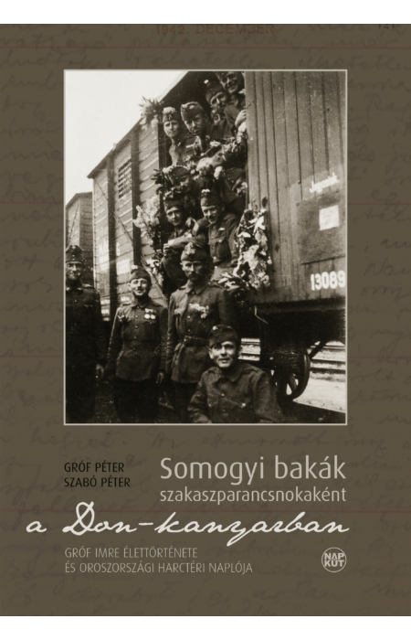 Gróf Péter – Szabó Péter: Somogyi bakák szakaszparancsnokaként a Don-kanyarban