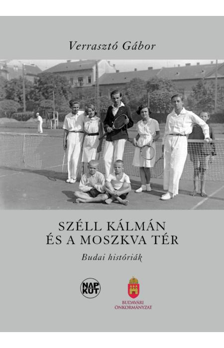 Verrasztó Gábor: Széll Kálmán és a Moszkva tér