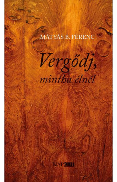 Mátyás B. Ferenc: Vergődj, mintha élnél