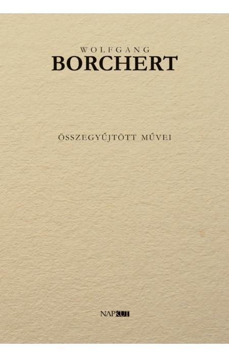 Wolfgang Borchert összegyűjtött művei [e-könyv]