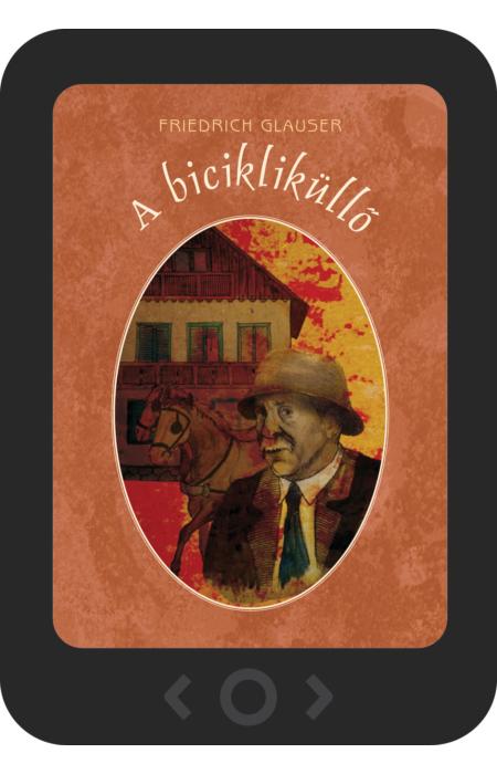 Friedrich Glauser: A bicikliküllő [e-könyv]