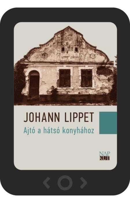 Johann Lippet: Ajtó a hátsó konyhához [e-könyv]