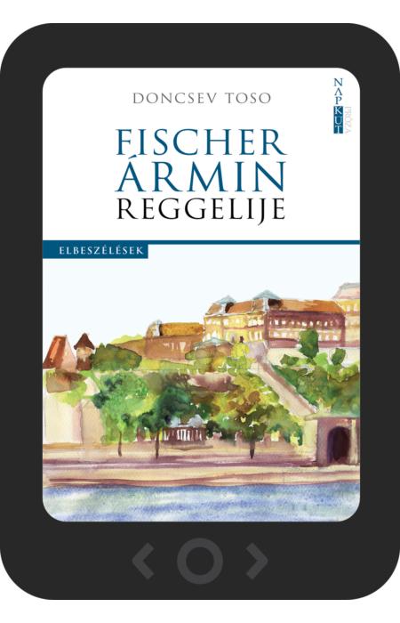 Doncsev Toso: Fischer Ármin reggelije [e-könyv]