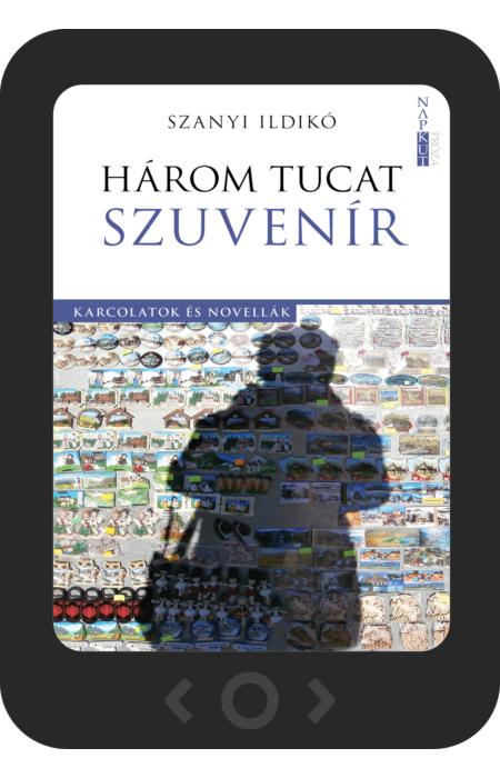 Szanyi Ildikó: Három tucat szuvenír [e-könyv]