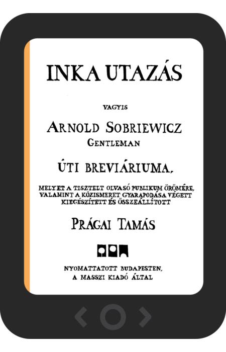Prágai Tamás: Inka utazás [e-könyv]