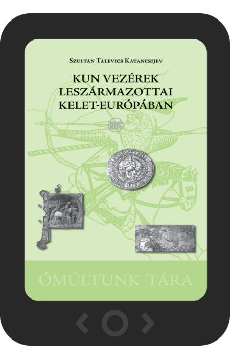 Szultan Talevics Katancsijev: Kun vezérek leszármazottai Kelet-Európában [e-könyv]