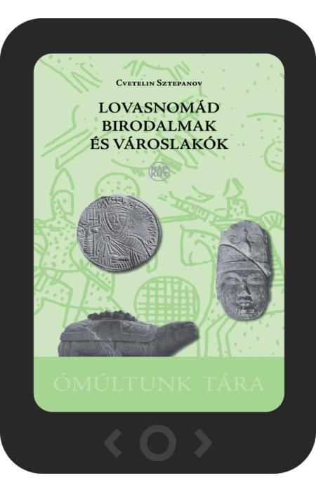 Cvetelin Sztepanov: Lovasnomád birodalmak és városlakók [e-könyv]