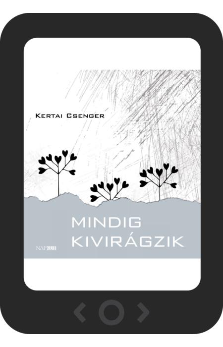 Kertai Csenger: Mindig kivirágzik [e-könyv]