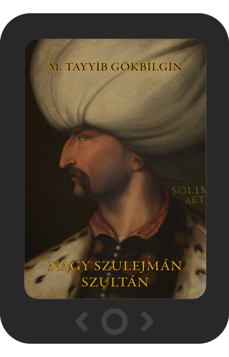M. Tayyib Gökbilgin: Nagy Szulejmán szultán [e-könyv]